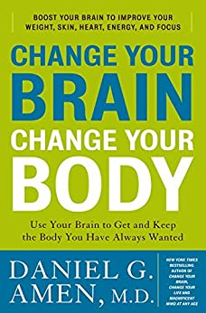Change Your Brain, Change Your Body: Use Your Brain to Get and Keep the Body You Have Always Wanted von [Amen, Daniel G.]