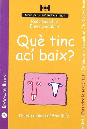 Que tinc ací baix?: Per a entendre la sexualitat (Claus per a entendre el món) por Rosa Sanchis Caudet