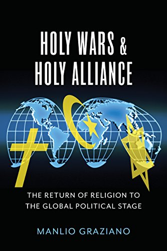 Holy War and Holy Alliance: The Return of Religion to the Global Political Stage