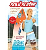 [(Soul Surfer: A True Story of Faith, Family, and Fighting to Get Back on the Board)] [by: Bethany Hamilton]