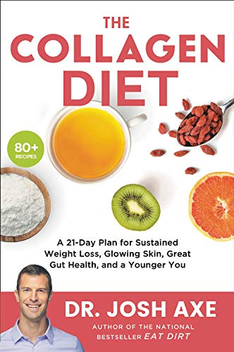 The Collagen Diet: A 21-Day Plan for Sustained Weight Loss, Glowing Skin, Great Gut Health, and a Younger You