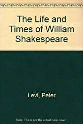 Life & Times of William Shakespeare by Peter Levi (1995-07-12)