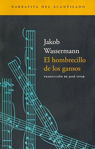 El hombrecillo de los gansos (Narrativa del Acantilado) por Jakob Wassermann