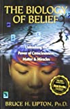 The Biology of Belief : Unleashing the Power of Consciousness, Matter & Miracles price comparison at Flipkart, Amazon, Crossword, Uread, Bookadda, Landmark, Homeshop18