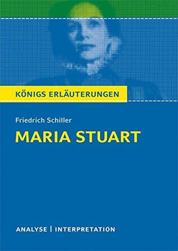 Maria Stuart von Friedrich Schiller.: Textanalyse und Interpretation mit ausführlicher Inhaltsangabe und Abituraufgaben mit Lösungen. (Königs Erläuterungen)