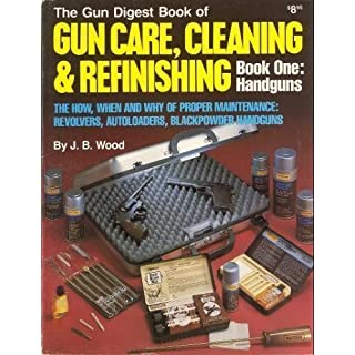 Gun Digest Book of Gun Care: Cleaning & Refinishing, Book 1: Handguns (The How, When and Why of Proper Maintenance: Revolvers, Autoloaders, Blackpower Handguns) by J. B. Wood (1985-04-24)