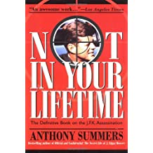 Not in Your Lifetime: Definitive Book on the J.F.K.Assassination
