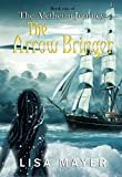 The Aletheian Journeys: The Arrow Bringer by Lisa Mayer