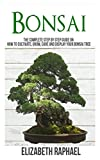 #9: Bonsai: Complete Step by Step Guide on How to Cultivate, Grow, Care and Display Your Bonsai Tree