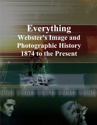 Everything: Webster's Image and Photographic History, 1874 to the Present