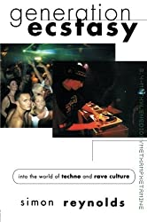 Generation Ecstasy: Into the World of Techno and Rave Culture by Simon Reynolds (1999-07-18)