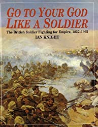 Go to Your God Like a Soldier: The British Soldier Fighting for Empire, 1837-1902 by Ian Knight (1996-05-02)