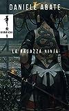 La Ragazza Ninja: Libro-game Libro-gioco (Kunoichi Vol. 1)
