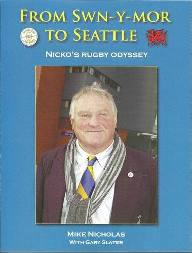 From Swn-Y-Mor to Seattle: Nicko's Rugby Odyssey por Mike Nicholas