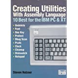 Creating Utilities with Assembly Language: Ten Best for the I. B. M. Personal Computer and X.T.
