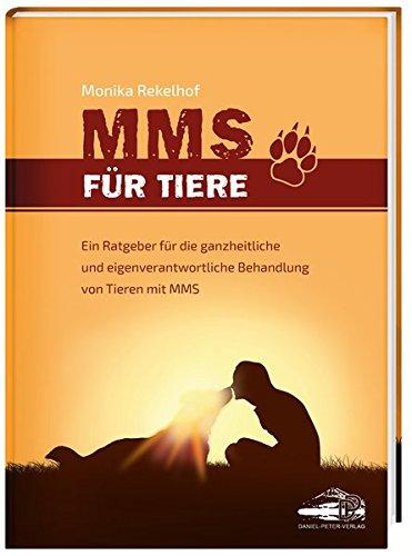 Preisvergleich Produktbild MMS für Tiere: Ein Ratgeber für die ganzheitliche und eigenverantwortliche Behandlung von Tieren mit MMS