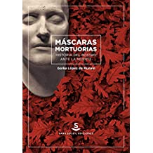Máscaras mortuorias. Historia del rostro ante la muerte (UBI SUNT)