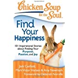 Chicken Soup for the Soul: Find Your Happiness: 101 Inspirational Stories about Finding Your Purpose, Passion, and Joy (Chicken Soup for the Soul (Quality Paper)) by Jack Canfield (2013-03-13)