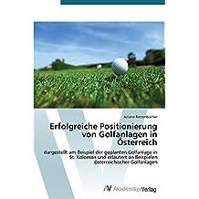 Erfolgreiche Positionierung von Golfanlagen in Österreich: dargestellt am Beispiel der geplanten Golfanlage in St. Koloman und erläutert an Beispielen österreichischer Golfanlagen