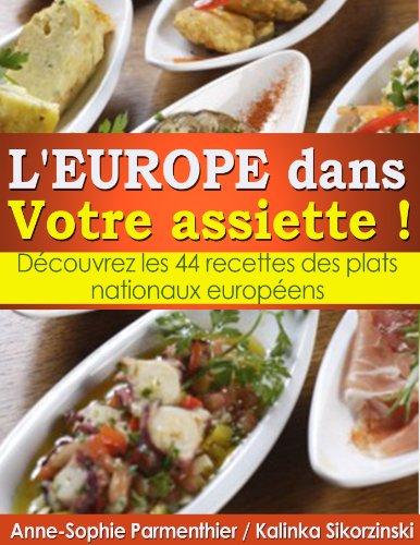 L'EUROPE dans Votre assiette ! Dcouvrez les 44 recettes des plats nationaux europens.