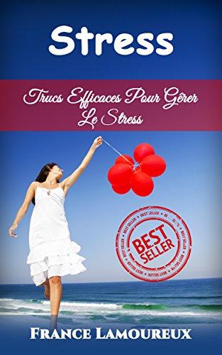 Stress: Trucs Efficaces Pour Gêrer Le Stress (Stress, Anxiété, Calme, Phobies, Anxieux, Thérapie)