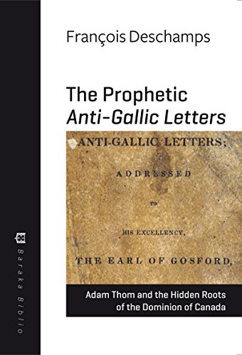 prophetic-anti-gallic-letters-adam-thom-and-the-hidden-roots-of-the-dominion-of-canada-baraka-biblio