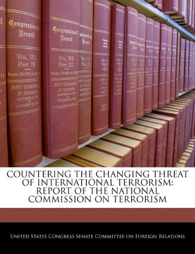 Countering The Changing Threat Of International Terrorism: Report Of The National Commission On Terrorism