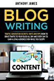 #9: Blog Writing: Traffic Generation Secrets, Hints and Tips  (How to Drive Traffic to Your Blog All Day and Every Day to Gain a Loyal Audience Even While You Sleep!)