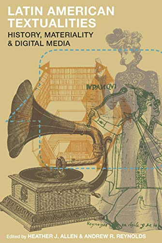 Latin American Textualities: History, Materiality, and Digital Media (English Edition)