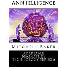ANNTelligence (Adaptable NeoNature Technology Series Book 6)