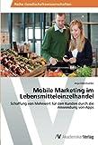 Mobile Marketing im Lebensmitteleinzelhandel: Schaffung von Mehrwert für den Kunden durch die Anwendung von Apps