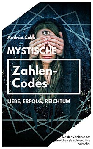Mystische Zahlencodes: Liebe, Erfolg, Reichtum (Orakeln im Alltag 6)