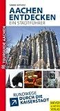 Aachen entdecken - ein Stadtführer: Rundwege durch die Kaiserstadt