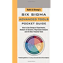 Rath & Strong's Six Sigma Advanced Tools Pocket Guide: How to Use Design of Experiments, Analysis of Variance, Regression Analysis and 25 Other Powerful Tools