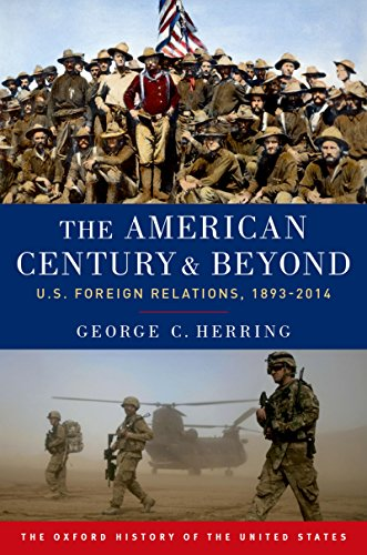 the-american-century-and-beyond-us-foreign-relations-1893-2014-oxford-history-of-the-united-states