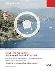Active Time Management with Outlook 2010/2013.: Simple strategies for increased efficiency, success and satisfaction: based on instantly applicable measures: Volume 1 (It's as simple as that!) by Uwe Freund (2014-09-30)