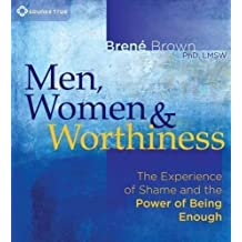 Men, Women and Worthiness: The Experience of Shame and the Power of Being Enough by Brene Brown (2012)