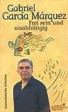 Frei sein und unabhängig: Journalistische Arbeiten 1974-1995, Bd. 4 von Gabriel García Márquez