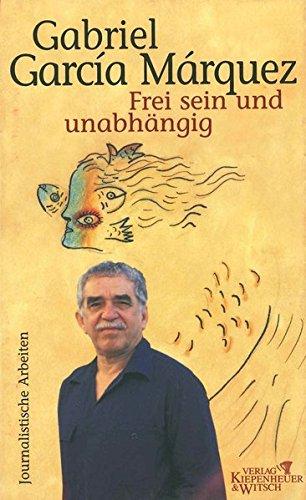 Buchseite und Rezensionen zu 'Frei sein und unabhängig: Journalistische Arbeiten 1974-1995, Bd. 4' von Gabriel García Márquez