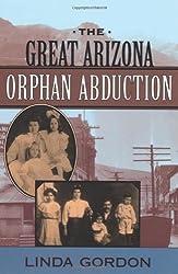 The Great Arizona Orphan Abduction by Linda Gordon (2001-04-02)