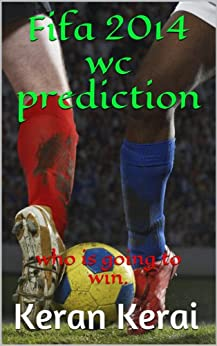 Fifa 2014 wc prediction: who is going to win. (sports books) (English Edition) von [Kerai, Keran]