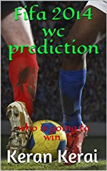 Fifa 2014 wc prediction: who is going to win. (sports books) (English Edition)