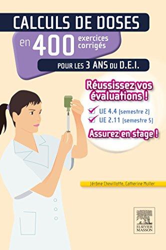 Calculs de doses en 400 exercices corrigés pour les 3 ans du D.E.I. : Réussir vos évaluations UE 4.4 et UE 2.11, assurez en stage ! par Jérôme Chevillotte, Catherine Muller
