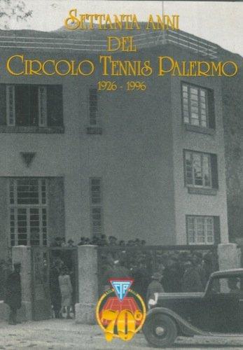 Settanta anni del Circolo Tennis di Palermo. 1926 - 1966. par N.A. -