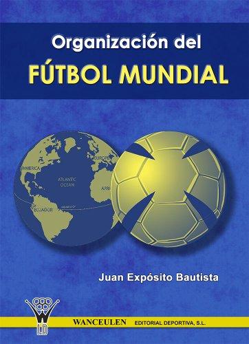 Organización del fútbol mundial eBook: Juan Expósito Bautista ...