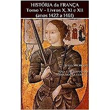 HISTÓRIA da FRANÇA Tomo V - Livros X, XI e XII (anos 1422 a 1461) (Portuguese Edition)