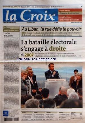 CROIX (LA) [No 37614] du 04/12/2006 - QUESTION DU JOUR - BENOIT XVI A-T-IL LEVE LE MALENTENDU DE RATISBONNE - CAHIER CENTRAL - ECONOMIE ET ENTREPRISES - LES PME ONT DE L'AVENIR A L'EXPORT - EDITORIAL - DOMINIQUE GERBAUD - LE REVE DE BAYROU - AU LIBAN LA RUE DEFIE LE POUVOIR - LA BATAILLE ELECTORALE S'ENGAGE A DROITE - FRANCE - FRANCE - LE PORTE-AVIONS CLEMENCEAU SERA DEMANTELE EN EUROPE - MONDE - COMMENT HUGO CHAVEZ CONSTRUIT SON SOCIALISME AU VENEZUELA - CULTURE - LES ZENITH VINGT-CINQ ANS D'U par Collectif