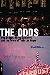 The Odds: One Season, Three Gamblers, and the Death of Their Las Vegas by Chad Millman (2002-03-05)