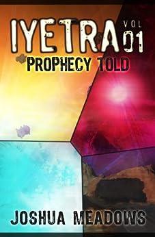 Iyetra - Volume 01: Prophecy Told (Iyetra Books 01 - 04) (English Edition) di [Meadows, Joshua]