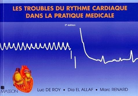 LES TROUBLES DU RYTHME CARDIAQUE DANS LA PRATIQUE MEDICALE. Edition 1997